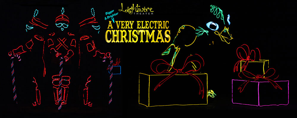A Very Electric Christmas.Lightwire Theater Presents A Bigger Brighter Very Electric