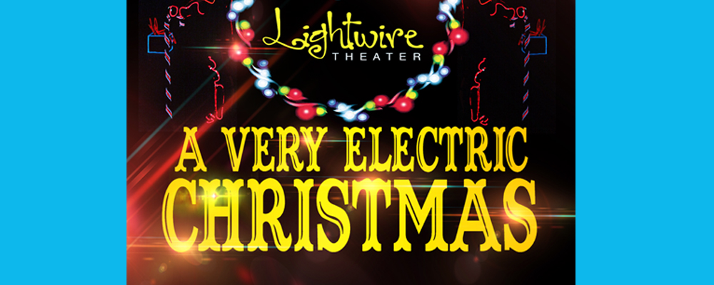 A Very Electric Christmas.Lightwire Theater A Very Electric Christmas Arts